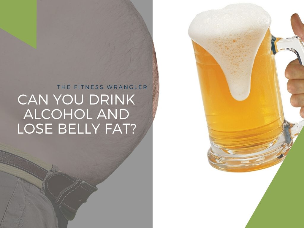 Can You Drink Alcohol And Lose Belly Fat?